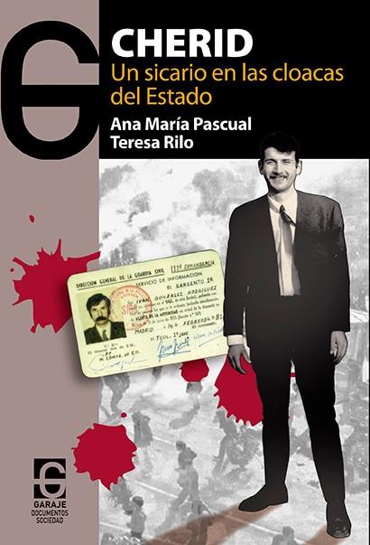 Portada del libro de Ana María Pascual y Teresa Rilo, 'Cherid. Un sicario en las cloacas del Estado'.